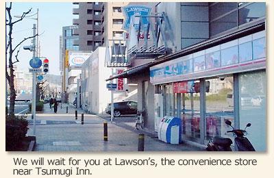 We will wait for you at Lawson's, the convenience store near Tsugumi Inn.